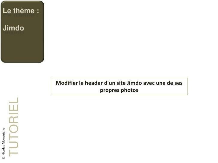 Le thème :     Jimdo                                 Modifier le header dun site Jimdo avec une de ses                    ...