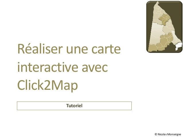 Réaliser une carteinteractive avecClick2Map        Tutoriel                     © Nicolas Monseigne
