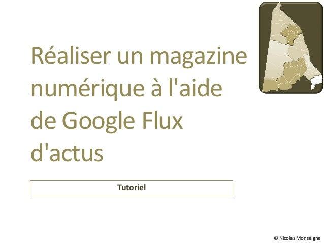 Réaliser un magazinenumérique à laidede Google Fluxdactus       Tutoriel                       © Nicolas Monseigne