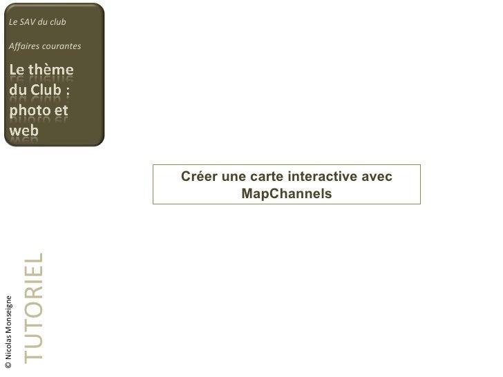 Créer une carte interactive avec MapChannels TUTORIEL Le SAV du club Affaires courantes © Nicolas Monseigne