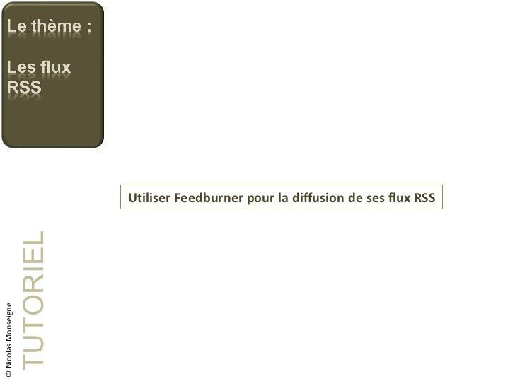 Utiliser Feedburner pour la diffusion de ses flux RSS TUTORIEL © Nicolas Monseigne