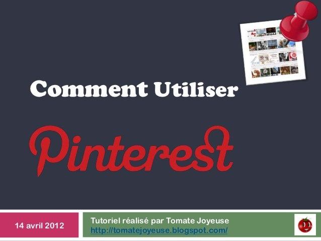 1   Comment Utiliser                Tutoriel réalisé par Tomate Joyeuse14 avril 2012                http://tomatejoyeuse.b...