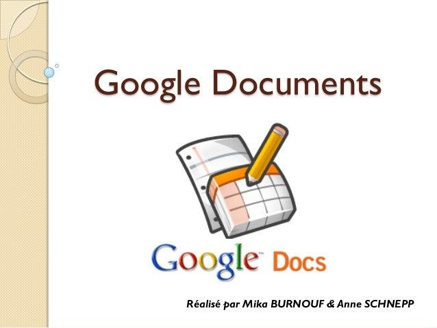 Google Documents Réalisé par Mika BURNOUF & Anne SCHNEPP