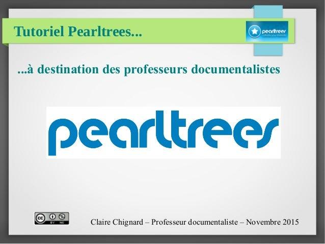Tutoriel Pearltrees... ...à destination des professeurs documentalistes Claire Chignard – Professeur documentaliste – Nove...