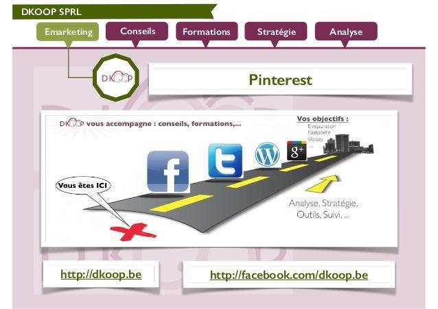 DKOOP SPRL Conseils Formations Stratégie AnalyseEmarketing Pinterest http://dkoop.be http://facebook.com/dkoop.be