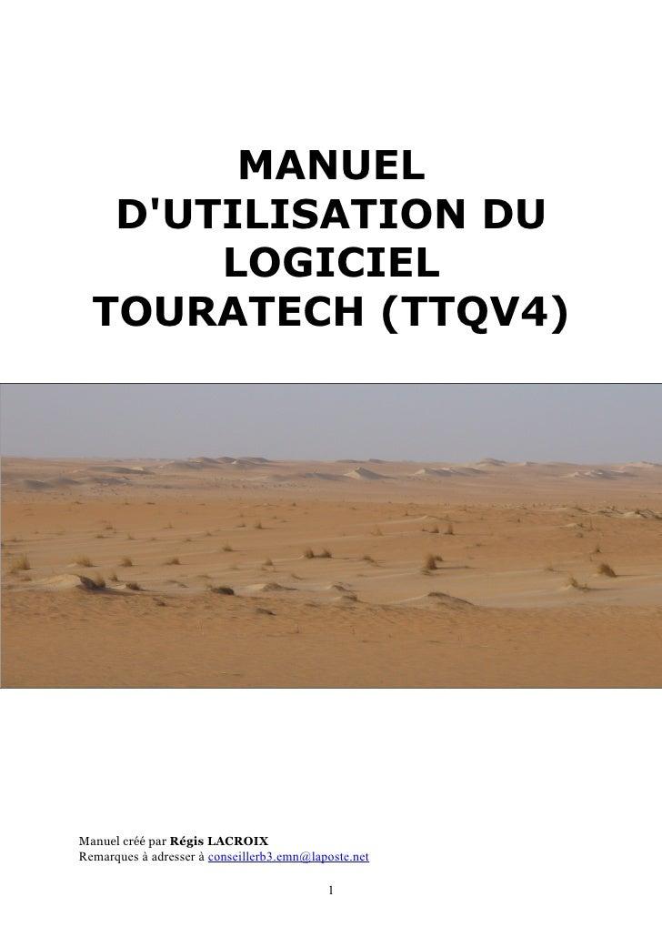 MANUEL    D'UTILISATION DU        LOGICIEL   TOURATECH (TTQV4)     Manuel créé par Régis LACROIX Remarques à adresser à co...