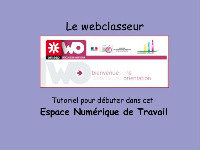 Le webclasseurTutoriel pour débuter dans cetEspace Numérique de Travail