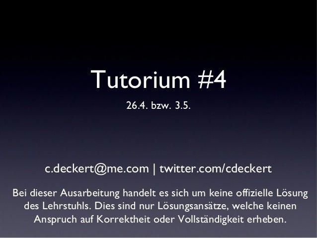 Tutorium #4 26.4. bzw. 3.5. Bei dieser Ausarbeitung handelt es sich um keine offizielle Lösung des Lehrstuhls. Dies sind n...