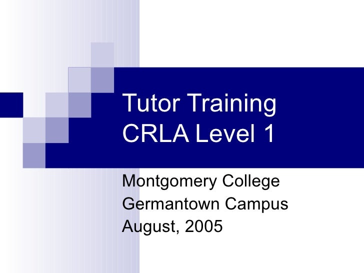 Tutor Training CRLA Level 1 Montgomery College Germantown Campus August, 2005