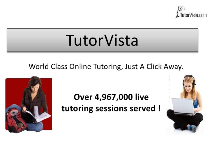 World Class Online Tutoring, Just A Click Away.<br />TutorVista<br />Over 4,967,000 live tutoring sessions served !<br />