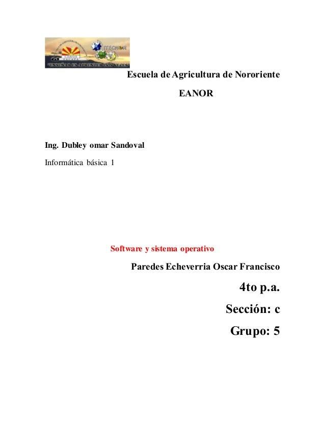 Escuela de Agricultura de Nororiente EANOR Ing. Dubley omar Sandoval Informática básica 1 Software y sistema operativo Par...