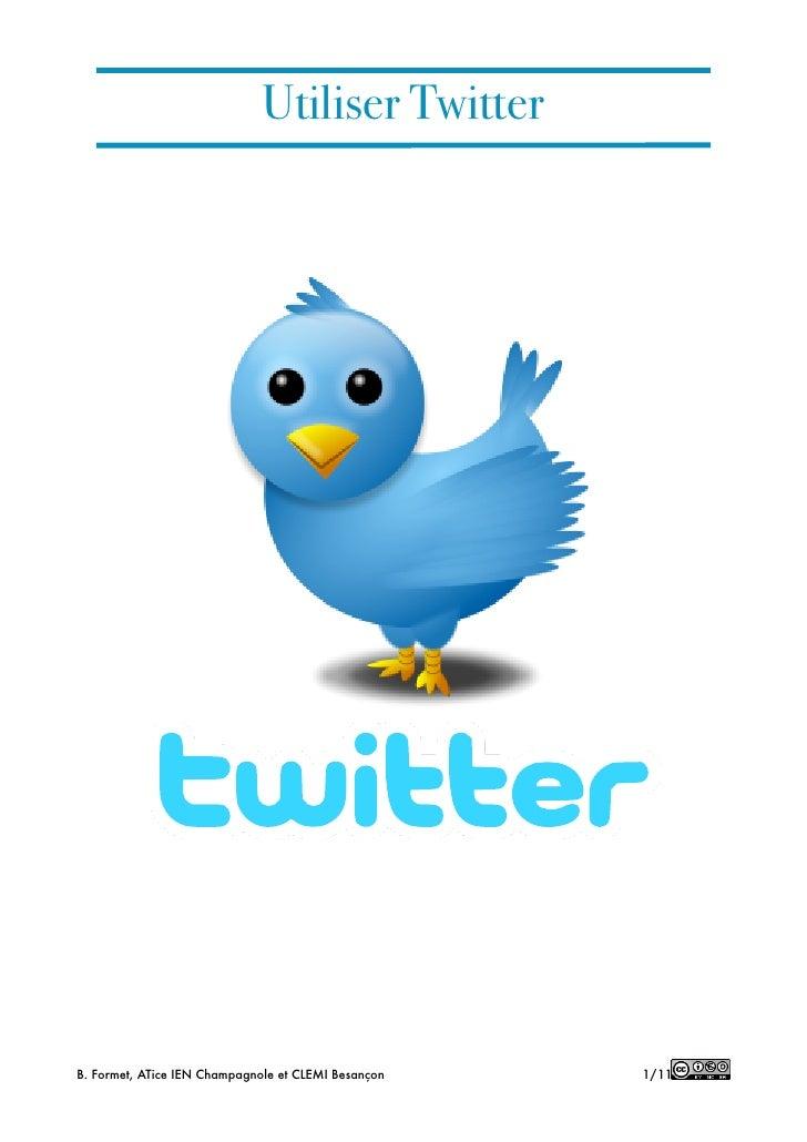 Utiliser TwitterB. Formet, ATice IEN Champagnole et CLEMI Besançon!   1/11