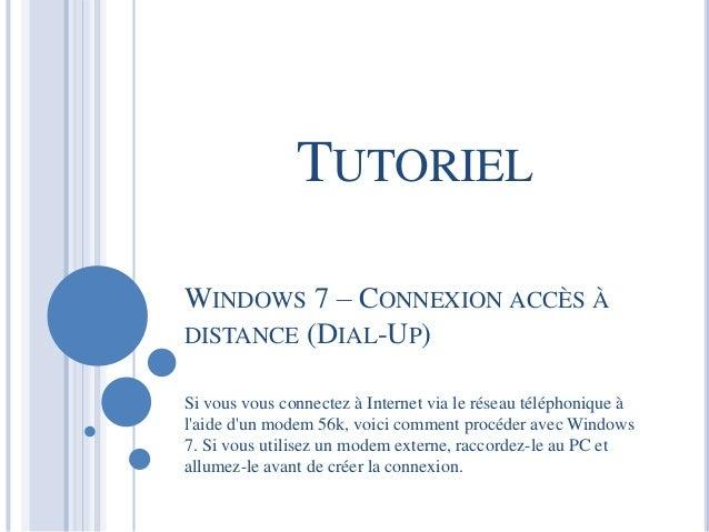 TUTORIEL  WINDOWS 7 – CONNEXION ACCÈS À  DISTANCE (DIAL-UP)  Si vous vous connectez à Internet via le réseau téléphonique ...