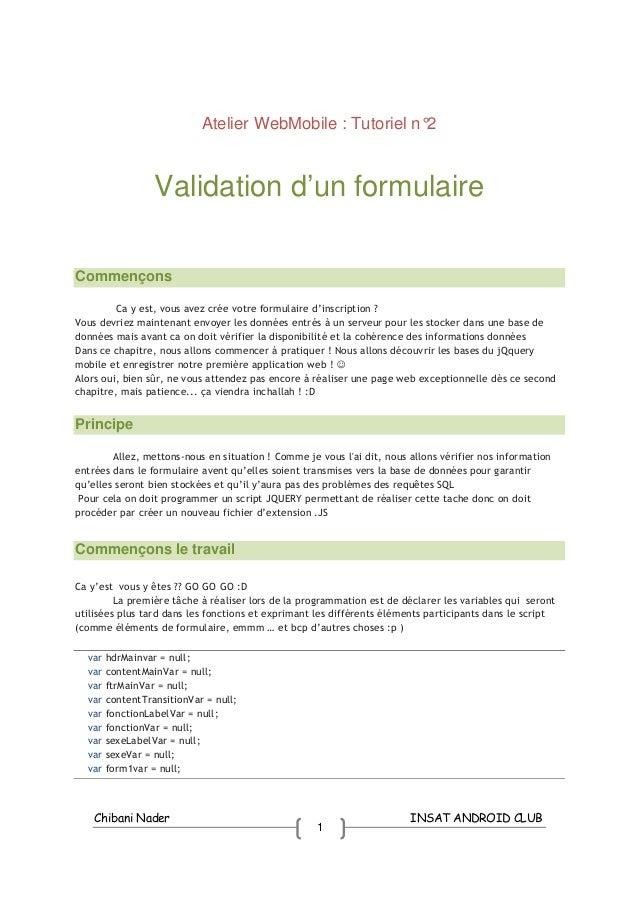 Chibani Nader INSAT ANDROID CLUB 1 Atelier WebMobile : Tutoriel n°2 Validation d'un formulaire Commençons Ca y est, vous a...