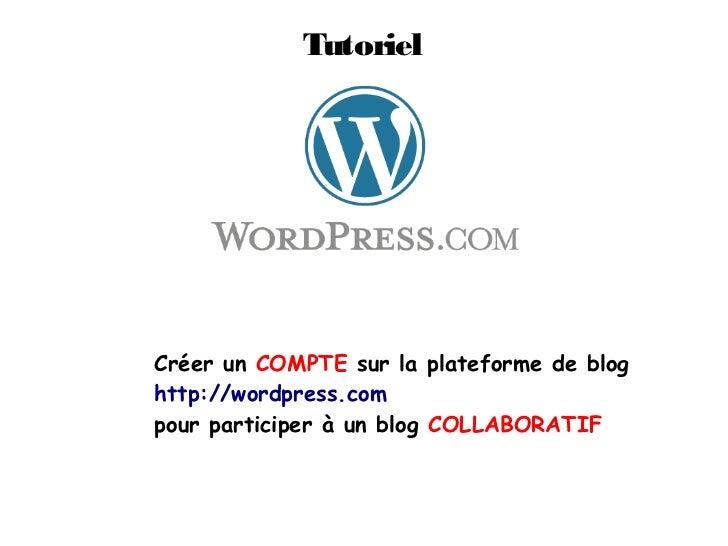 TutorielCréer un COMPTE sur la plateforme de bloghttp://wordpress.compour participer à un blog COLLABORATIF