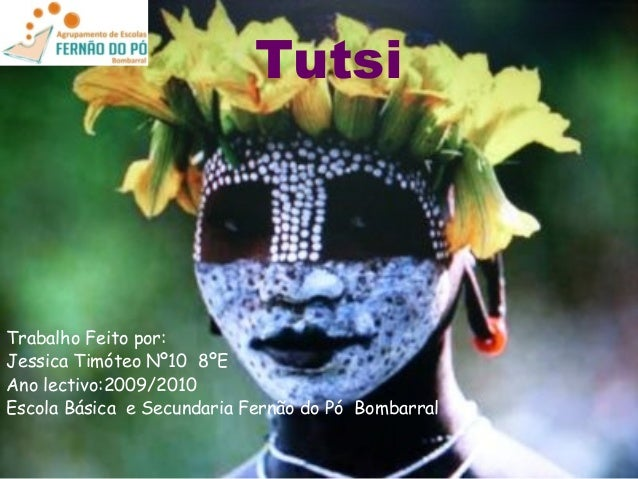 Tutsi Trabalho Feito por: Jessica Timóteo Nº10 8ºE Ano lectivo:2009/2010 Escola Básica e Secundaria Fernão do Pó Bombarral