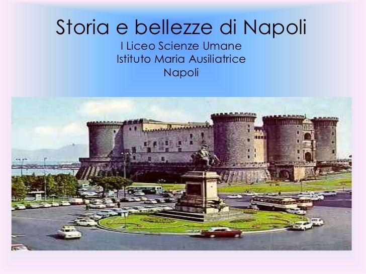 Storia e bellezze di NapoliI Liceo Scienze UmaneIstituto Maria Ausiliatrice Napoli<br />
