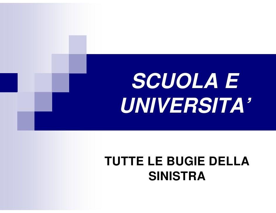 SCUOLA E  UNIVERSITA'  TUTTE LE BUGIE DELLA       SINISTRA