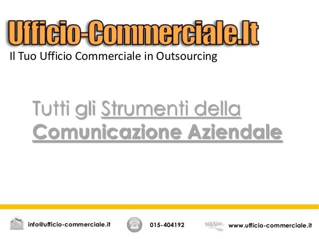 Tutti gli Strumenti della Comunicazione Aziendale 015-404192 www.ufficio-commerciale.itinfo@ufficio-commerciale.it Il Tuo ...