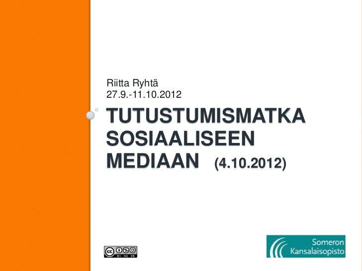 Riitta Ryhtä27.9.-11.10.2012TUTUSTUMISMATKASOSIAALISEENMEDIAAN (4.10.2012)