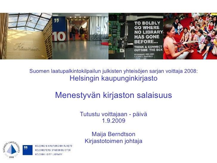 Suomen laatupalkintokilpailun julkisten yhteisöjen sarjan voittaja 2008: Helsingin kaupunginkirjasto Menestyvän kirjaston ...