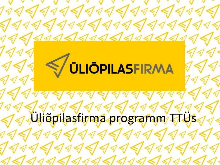 Tutvustus üliõpilasfirma programm TTÜs