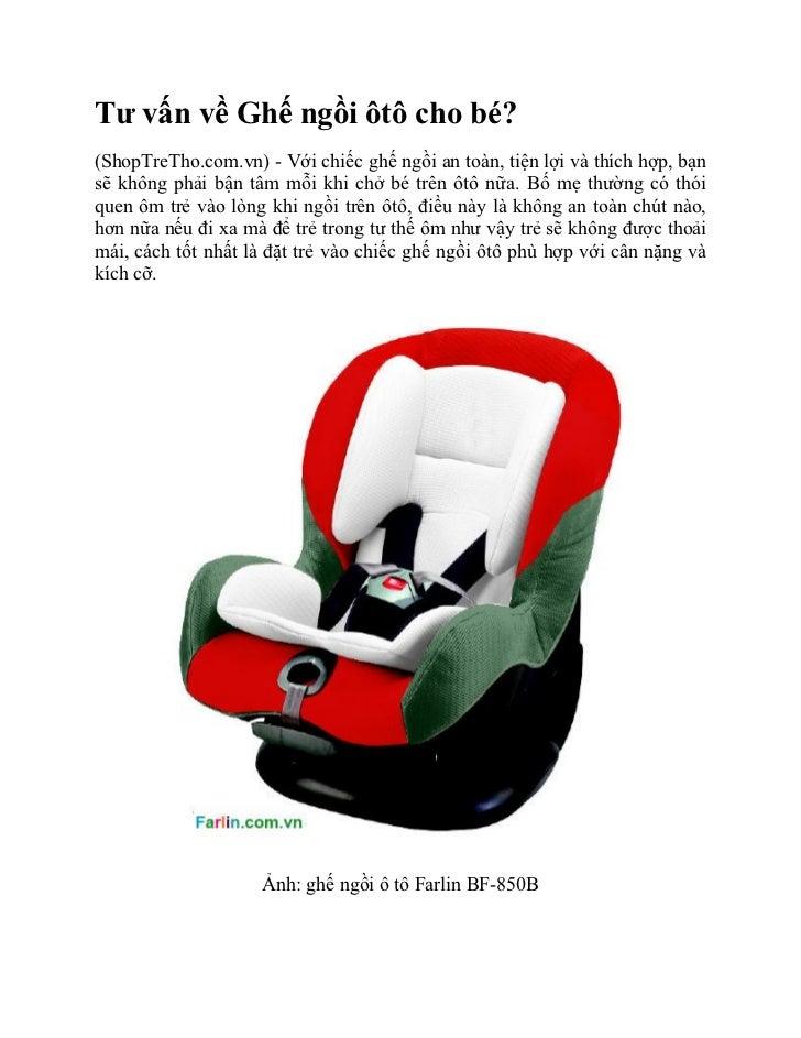 Tư vấn về Ghế ngồi ôtô cho bé?(ShopTreTho.com.vn) - Với chiếc ghế ngồi an toàn, tiện lợi và thích hợp, bạnsẽ không phải bậ...