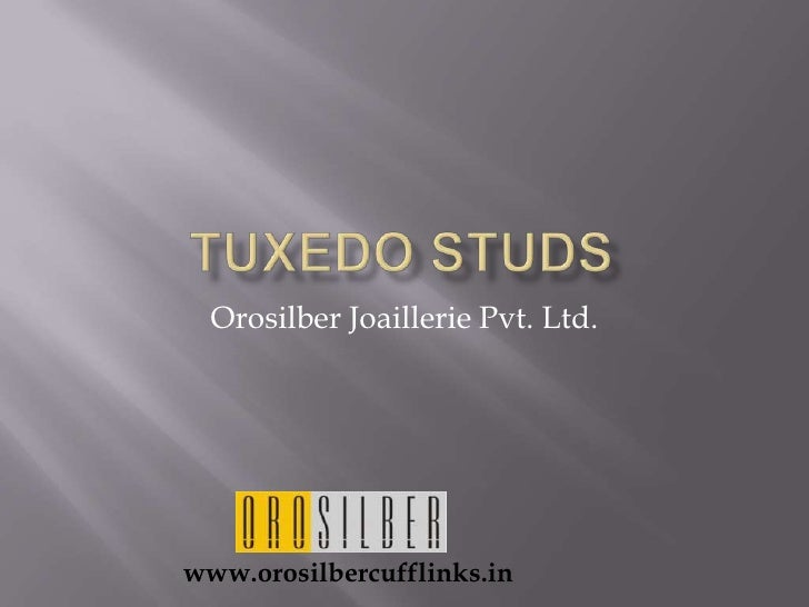 Tuxedo studs<br />Orosilber Joaillerie Pvt. Ltd.<br />www.orosilbercufflinks.in<br />