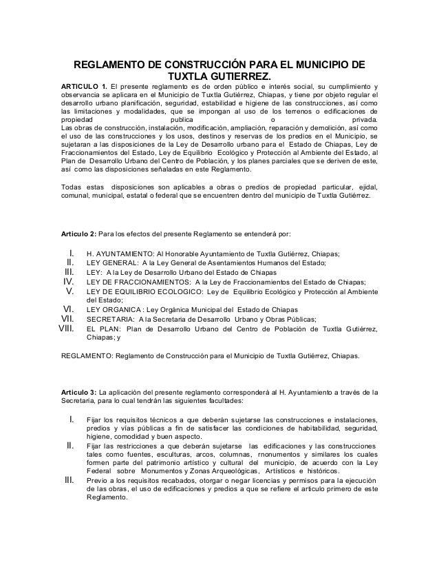 REGLAMENTO DE CONSTRUCCIÓN PARA EL MUNICIPIO DE                  TUXTLA GUTIERREZ.ARTICULO 1. El presente reglamento es de...