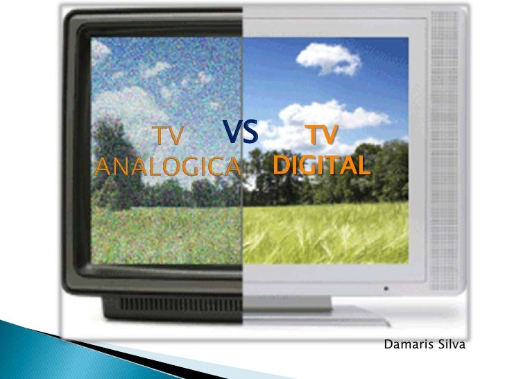 TV ANALOGICA<br />TV <br />DIGITAL<br />VS<br />Damaris Silva<br />