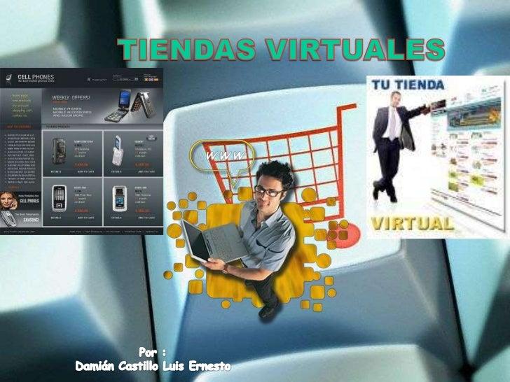 TIENDAS VIRTUALES<br />Por :<br />Damián Castillo Luis Ernesto<br />