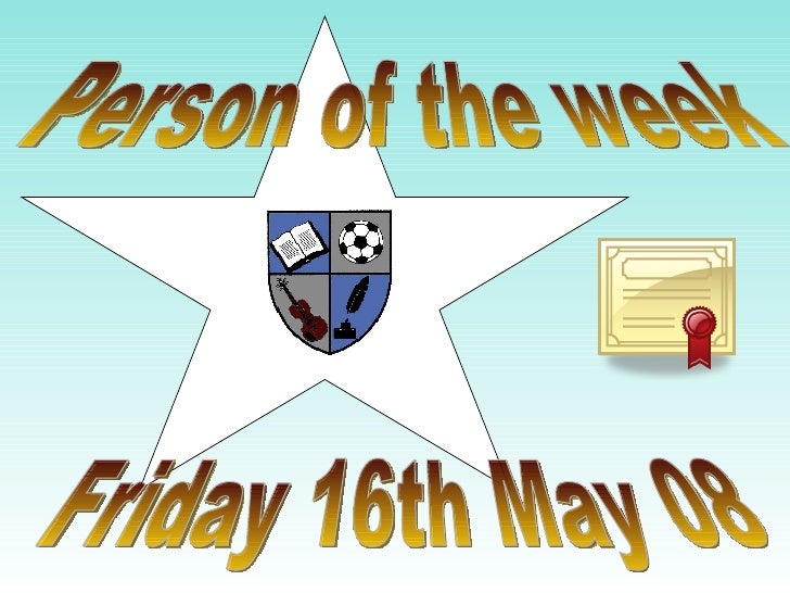 Friday 16th May 08 Person of the week