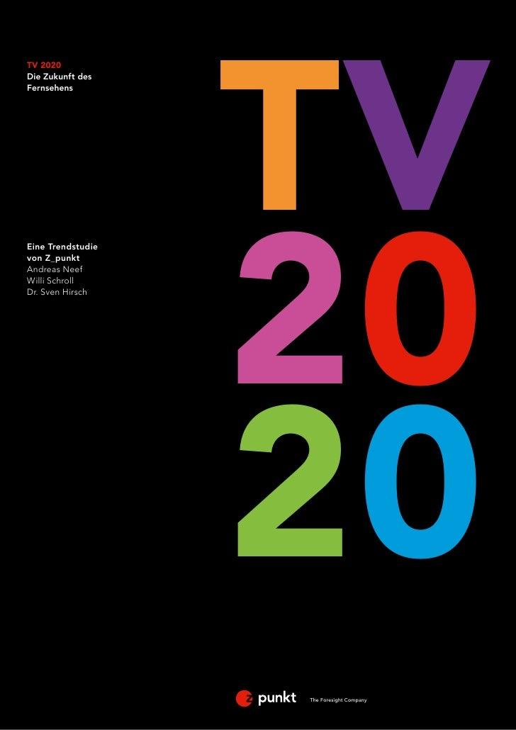 TVTV 2020Die Zukunft desFernsehens                   20Eine Trendstudievon Z_punktAndreas NeefWilli SchrollDr. Sven Hirsch...