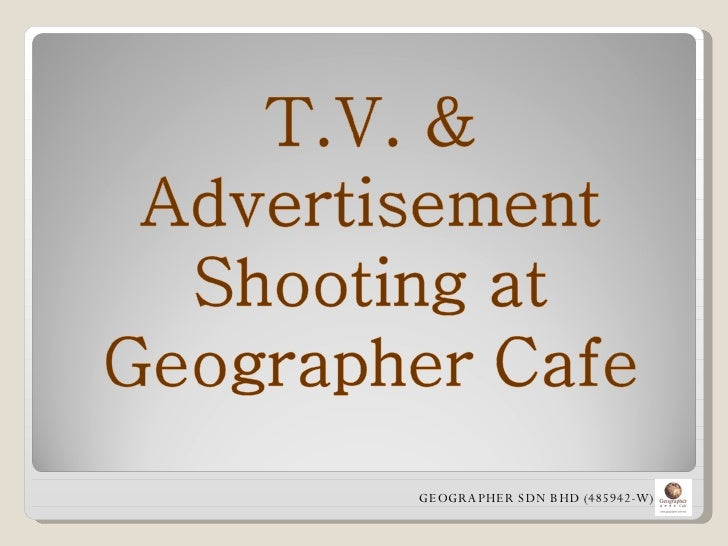 T.V. & Advertisement Shooting at Geographer Cafe