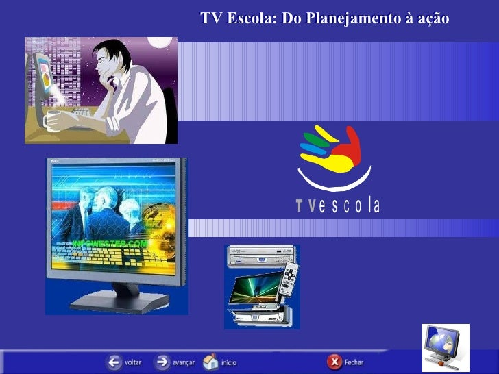 TV Escola: Do Planejamento à ação TV Escola: Do Planejamento à ação