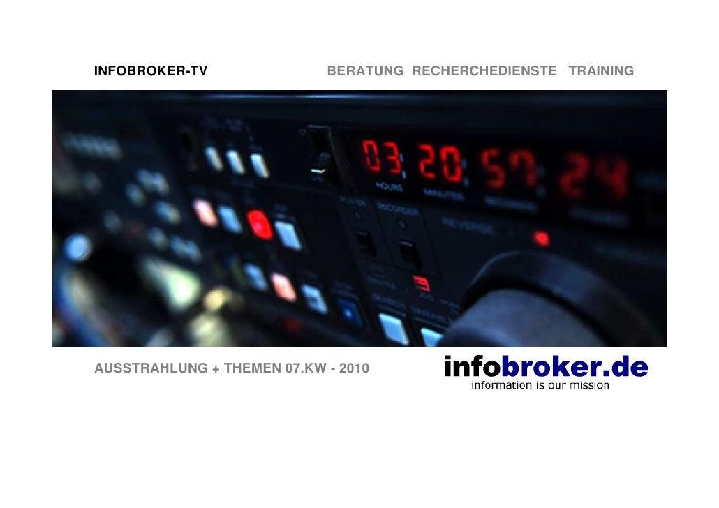 INFOBROKER-TV               BERATUNG RECHERCHEDIENSTE TRAINING     AUSSTRAHLUNG + THEMEN 07.KW - 2010