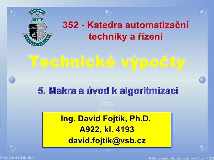 Technické výpočty Ing. David Fojtík, Ph.D.  A922, kl. 4193 david.fojt i k @vsb.cz 352 - Katedra automatizační techniky a ř...
