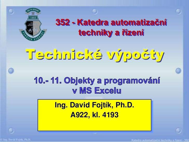 352 - Katedra automatizační         techniky a řízeníTechnické výpočty   Ing. David Fojtík, Ph.D.        A922, kl. 4193
