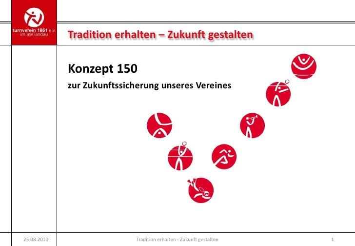 Tradition erhalten – Zukunft gestalten               Konzept 150              zur Zukunftssicherung unseres Vereines     2...