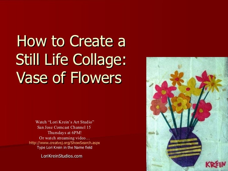 "How to Create a Still Life Collage: Vase of Flowers  LoriKreinStudios.com Watch ""Lori Krein's Art Studio"" San Jose Comcast..."