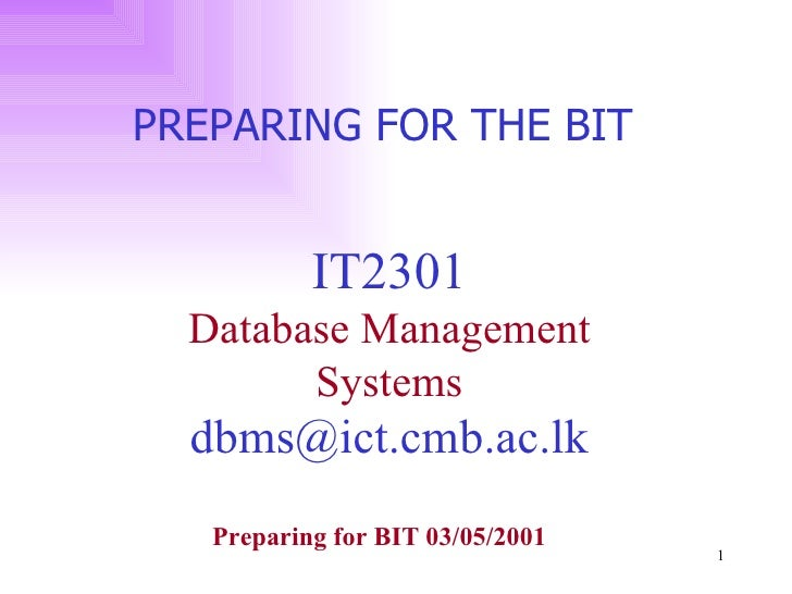 IT2301 Database Management Systems [email_address] PREPARING FOR THE BIT  Preparing for BIT 03/05/2001