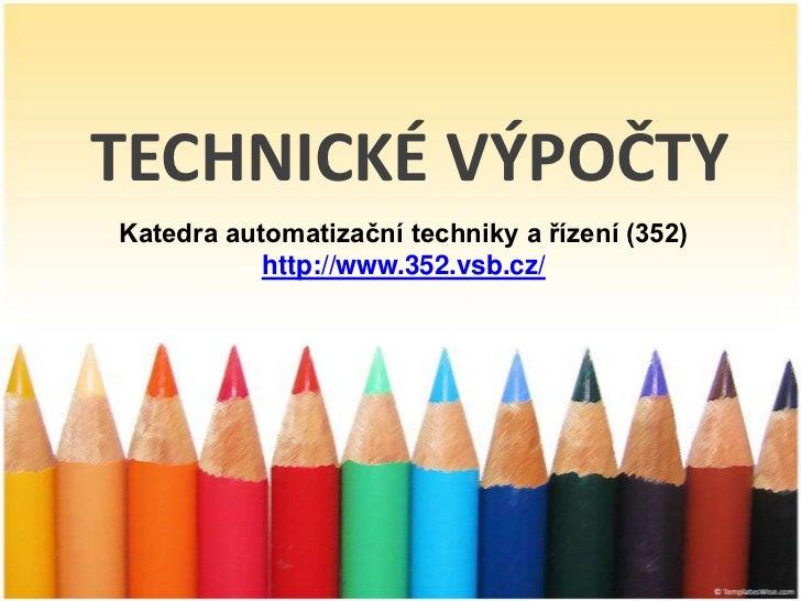 TECHNICKÉ VÝPOČTYKatedra automatizační techniky a řízení (352)           http://www.352.vsb.cz/