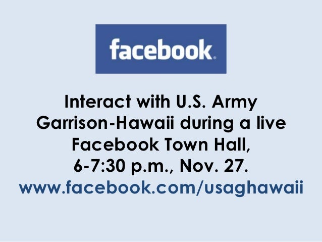 Interact with U.S. Army Garrison-Hawaii during a live     Facebook Town Hall,     6-7:30 p.m., Nov. 27.www.facebook.com/us...