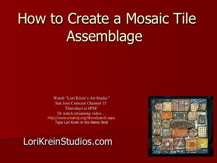 "How to Create a Mosaic Tile Assemblage  LoriKreinStudios.com Watch ""Lori Krein's Art Studio"" San Jose Comcast Channel 15  ..."