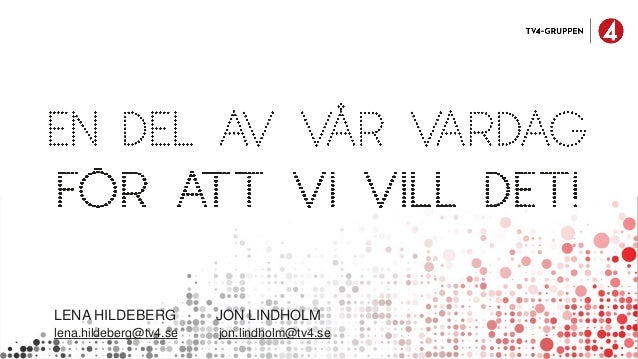 LENA HILDEBERG JON LINDHOLM lena.hildeberg@tv4.se jon.lindholm@tv4.se