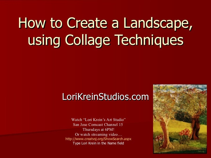 "How to Create a Landscape, using Collage Techniques LoriKreinStudios.com Watch ""Lori Krein's Art Studio"" San Jose Comcast ..."