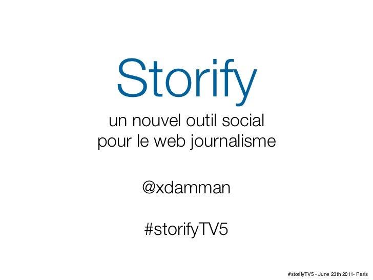 Storify un nouvel outil socialpour le web journalisme     @xdamman      #storifyTV5                          #storifyTV5 -...