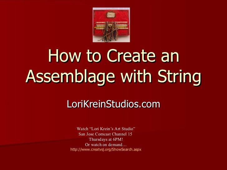"How to Create an Assemblage with String LoriKreinStudios.com Watch ""Lori Krein's Art Studio"" San Jose Comcast Channel 15  ..."