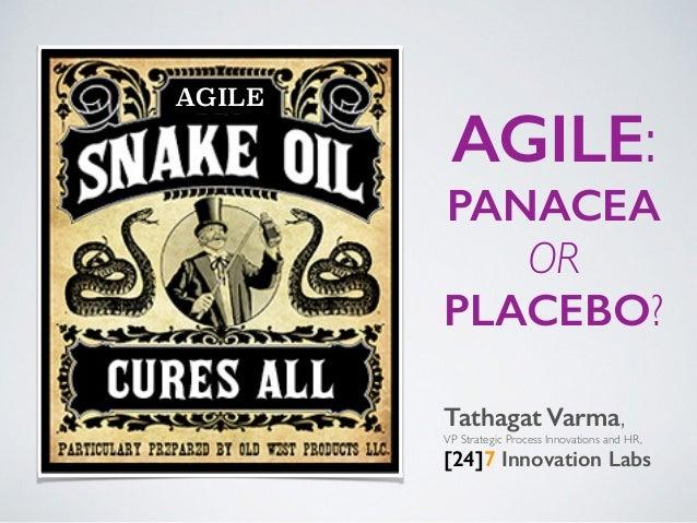 AGILE: PANACEA OR PLACEBO? Tathagat Varma,  VP Strategic Process Innovations and HR,  [24]7 Innovation Labs AGILE