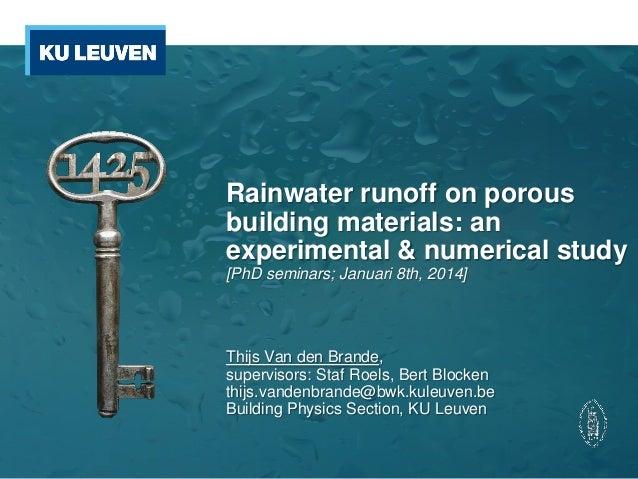 Rainwater runoff on porous building materials: an experimental & numerical study [PhD seminars; Januari 8th, 2014]  Thijs ...